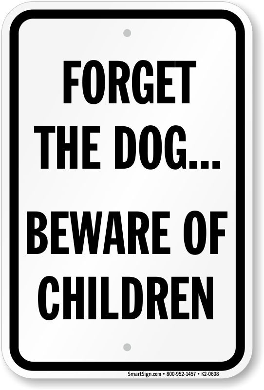 forget-the-dog-beware-of-children-sign-k2-0608