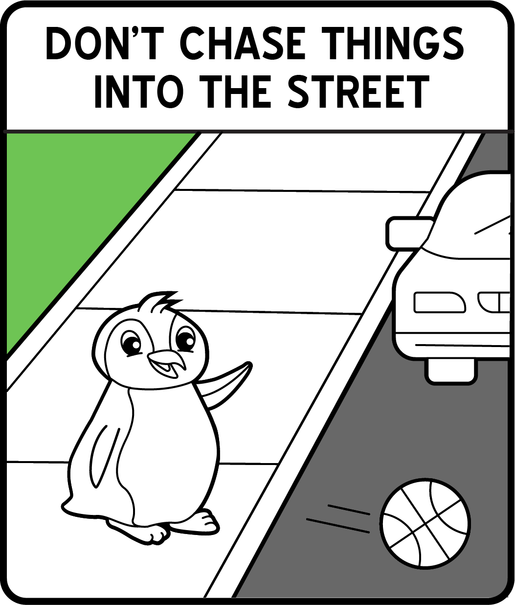 A coloring safety sign of a cartoon penguin watching a ball go across the street with a car in the distance coming.