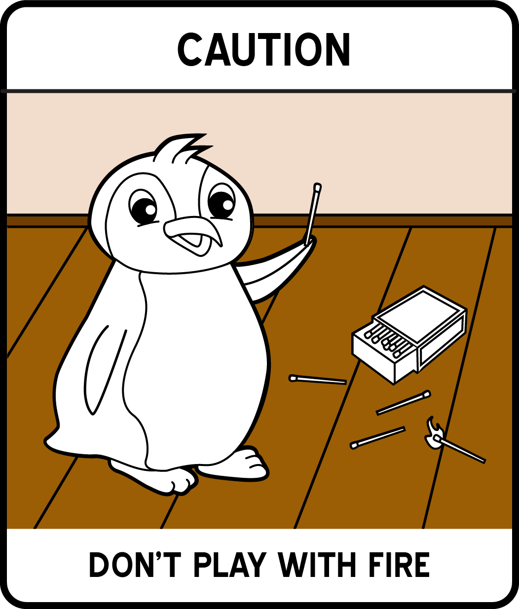 A cartoon penguin playing with a box of matches strewn about the floor as a safety sign.