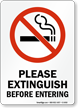Please Extinguish Before Entering  Sign
